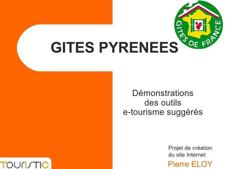 GITES PYRENEES Pierre ELOY Projet de création du site Internet Démonstrations  des outils  e-tourisme suggérés