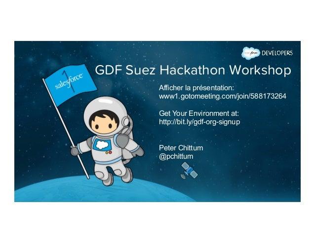 GDF Suez Hackathon Workshop Afficher la présentation: www1.gotomeeting.com/join/588173264 Get Your Environment at: http://...
