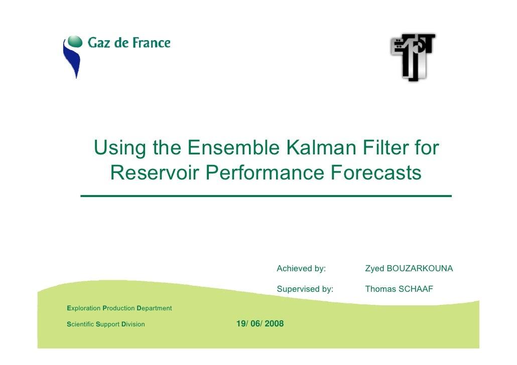 Using the Ensemble Kalman Filter for            Reservoir Performance Forecasts                                           ...