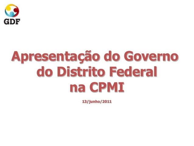 Apresentação do Governo do Distrito Federal na CPMI 13/junho/2011