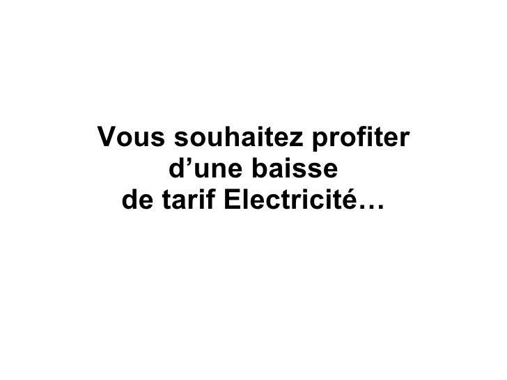 Vous souhaitez profiter d'une baisse de tarif Electricité…