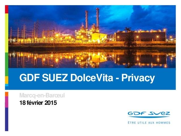 Marcq-en-Barœul 18 février 2015 GDF SUEZ DolceVita - Privacy