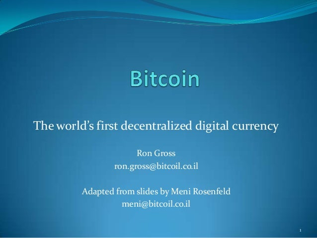 The world's first decentralized digital currency                       Ron Gross                 ron.gross@bitcoil.co.il  ...