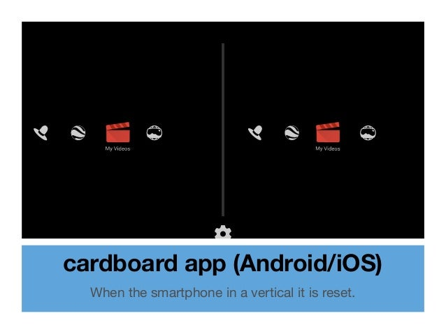 cardboard app (Android/iOS) When the smartphone in a vertical it is reset.