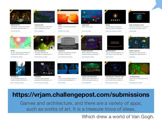 https://vrjam.challengepost.com/submissions Games and architecture, and there are a variety of apps, such as works of art....