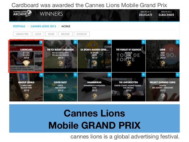 Cannes Lions Mobile GRAND PRIX cannes lions is a global advertising festival. Cardboard was awarded the Cannes Lions Mobil...