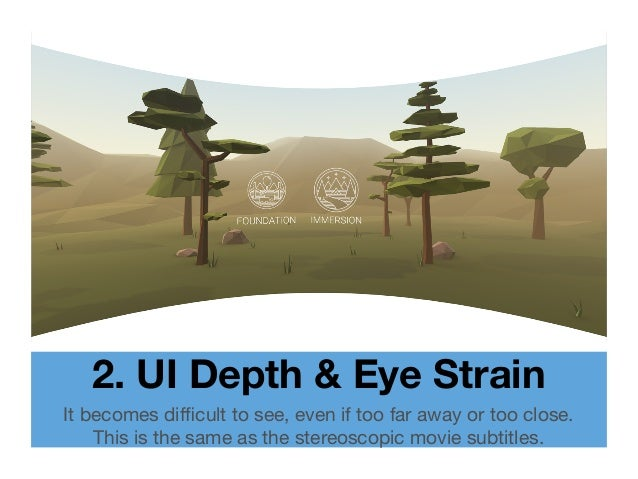 2. UI Depth & Eye Strain It becomes difficult to see, even if too far away or too close. This is the same as the stereoscop...