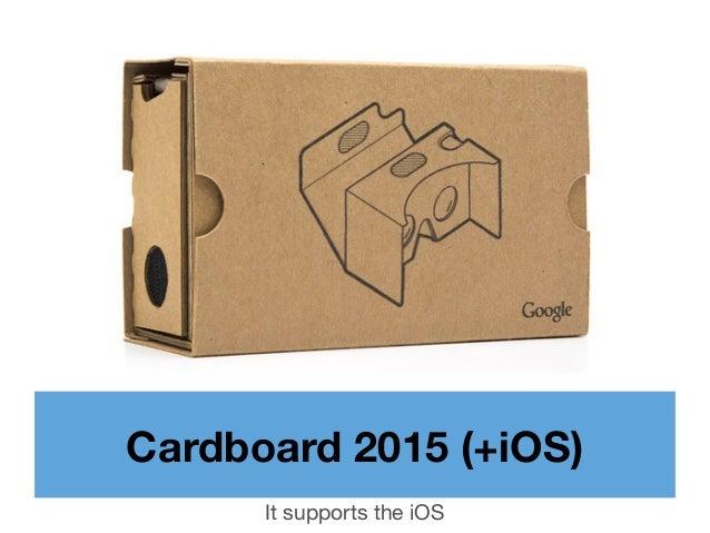 Cardboard 2015 (+iOS) It supports the iOS