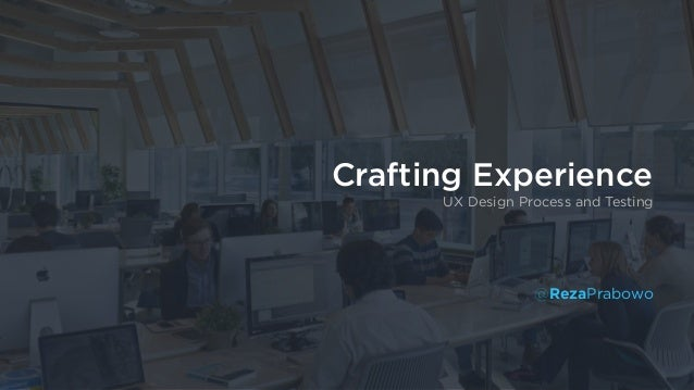 Crafting Experience UX Design Process and Testing @RezaPrabowo
