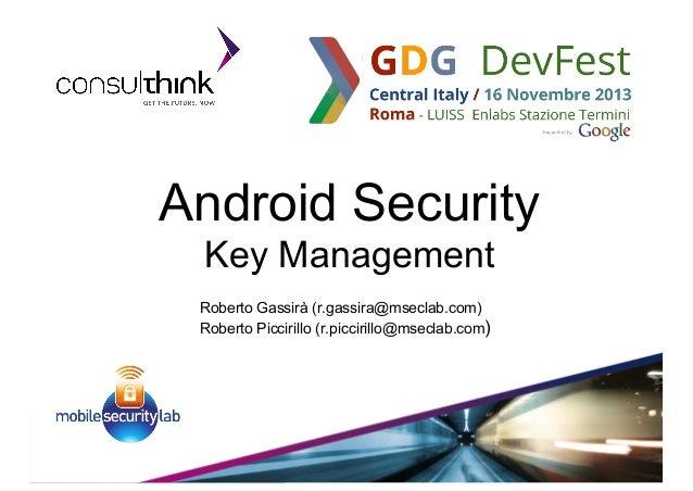 Android Security Key Management Roberto Gassirà (r.gassira@mseclab.com) Roberto Piccirillo (r.piccirillo@mseclab.com)