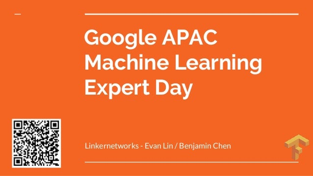 Google APAC Machine Learning Expert Day Linkernetworks - Evan Lin / Benjamin Chen