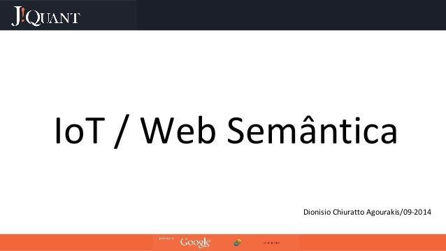 IoT / Web Semântica  Dionisio Chiuratto Agourakis/09-2014
