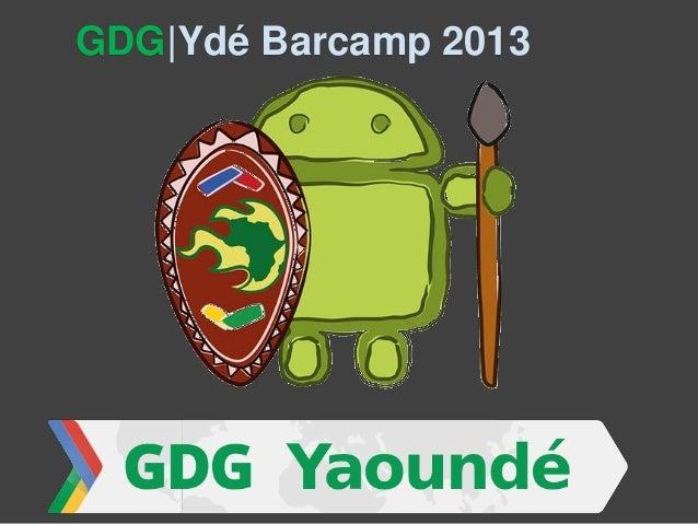 GDG|Ydé Barcamp 2013