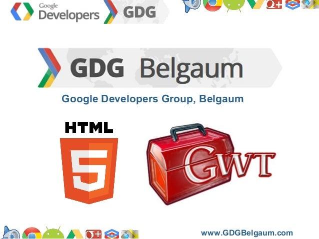 Google Developers Group, Belgaum  https://developers.google.com/groups www.GDGBelgaum.com