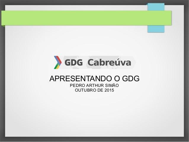 APRESENTANDO O GDG PEDRO ARTHUR SIMÃO OUTUBRO DE 2015
