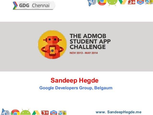 Sandeep Hegde Google Developers Group, Belgaum  https://developers.google.com/groups www. SandeepHegde.me