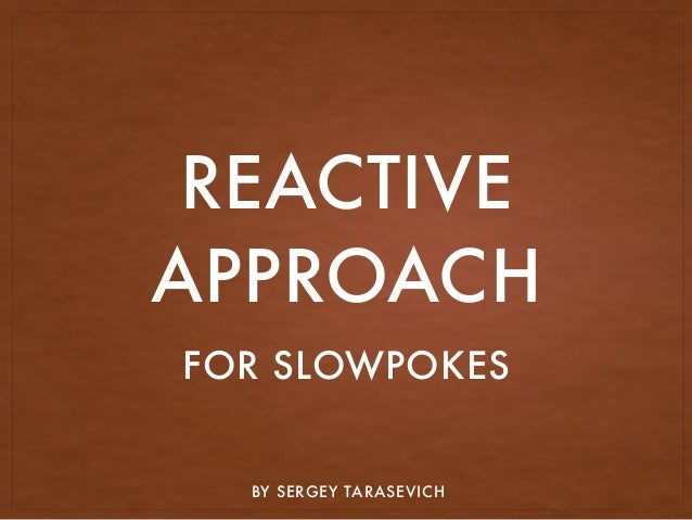 REACTIVE APPROACH FOR SLOWPOKES BY SERGEY TARASEVICH