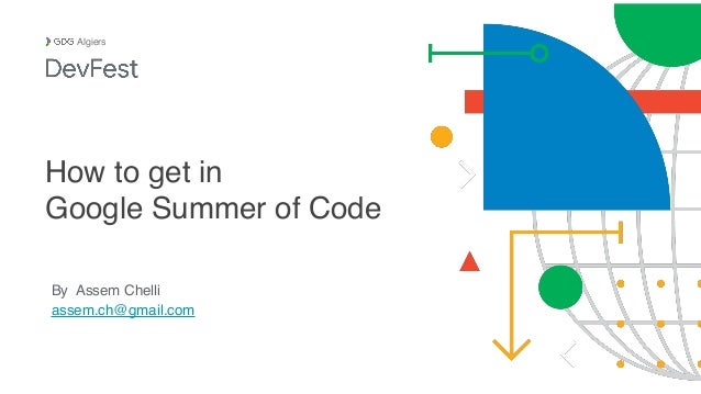 By Assem Chelli assem.ch@gmail.com Algiers How to get in Google Summer of Code