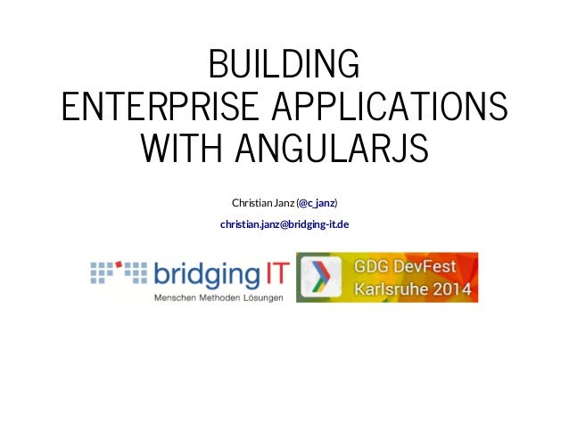 BUILDING  ENTERPRISE APPLICATIONS  WITH ANGULARJS  Christian Janz (@c_janz)  christian.janz@bridging-it.de