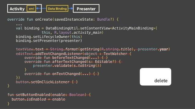 Activity Presenterxml Data Binding override fun onCreate(savedInstanceState: Bundle?) { ... val binding = DataBindingUtil....