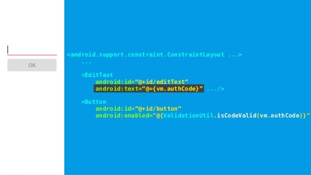 """OK OK 123456 <android.support.constraint.ConstraintLayout ...> ... <EditText android:id=""""@+id/editText"""" android:text=""""@={v..."""