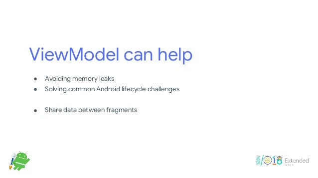 ViewModel can help ! Avoiding memory leaks  ! Solving common Android lifecycle challenges  ! Share data between fragments ...