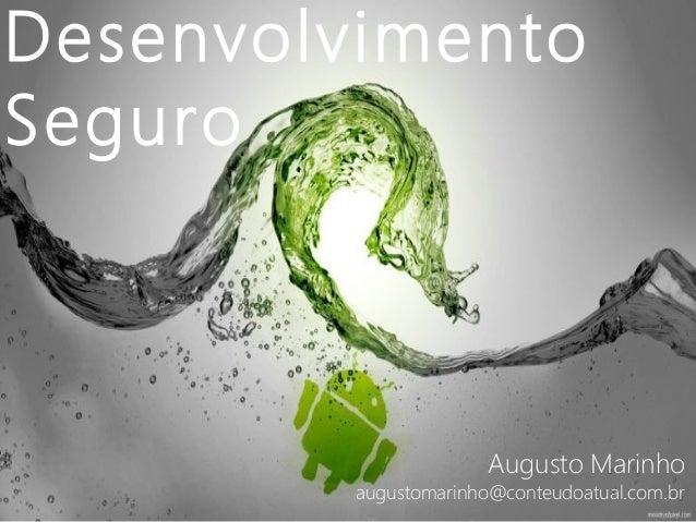 Desenvolvimento  Seguro  Augusto Marinho  augustomarinho@conteudoatual.com.br