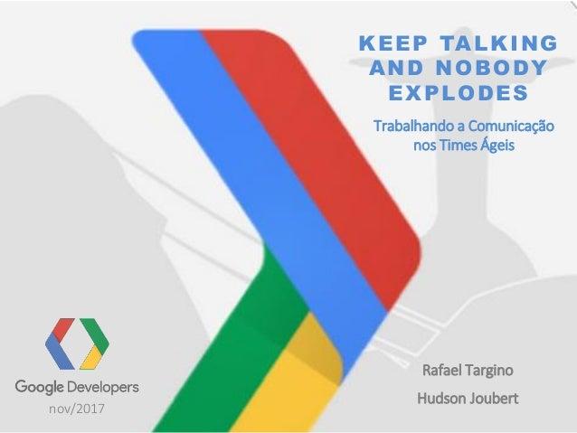 KEEP TALKING AND NOBODY EXPLODES Rafael Targino Hudson Joubert Trabalhando a Comunicação nos Times Ágeis nov/2017