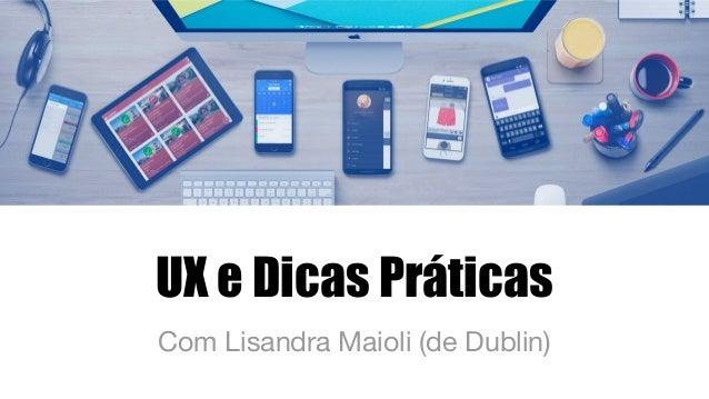 UX e Dicas Práticas Com Lisandra Maioli (de Dublin)