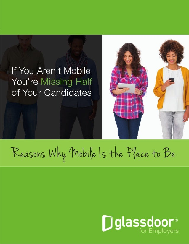 Reasons Why Mobile Is the Place to Be If You Aren't Mobile, You're Missing Half of Your Candidates