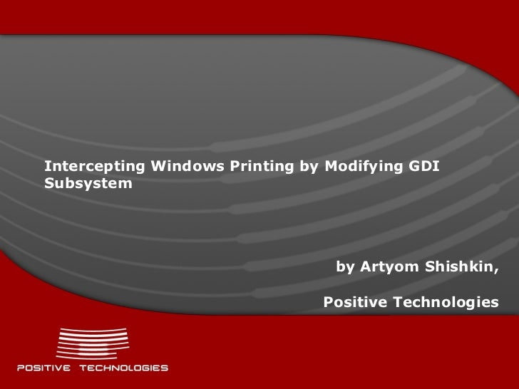 Intercepting Windows Printing by Modifying GDI Subsystem by Artyom Shishkin, Positive Technologies
