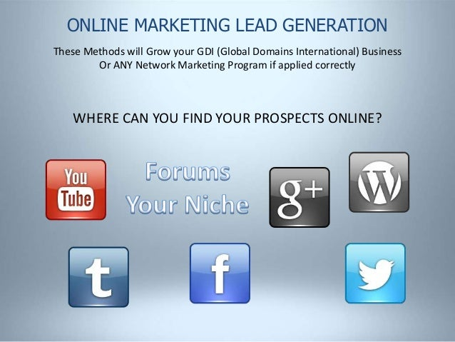 ONLINE MARKETING LEAD GENERATION These Methods will Grow your GDI (Global Domains International) Business Or ANY Network M...
