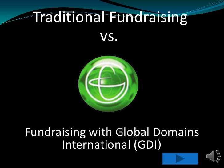 Traditional Fundraising<br />vs.<br />Fundraising with Global Domains International (GDI)<br />