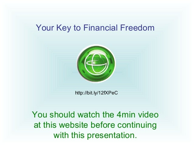 Your Key to Financial Freedom           http://bit.ly/12fXPeCYou should watch the 4min videoat this website before continu...