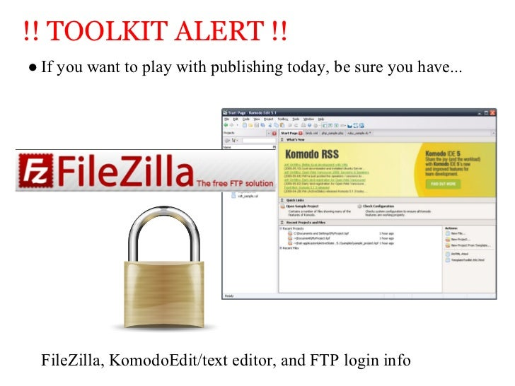 !! TOOLKIT ALERT !!● If you want to play with publishing today, be sure you have...  FileZilla, KomodoEdit/text editor, an...