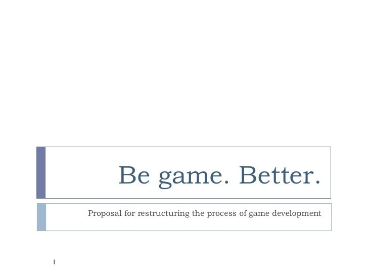 Be game. Better. Proposal for restructuring the process of game development
