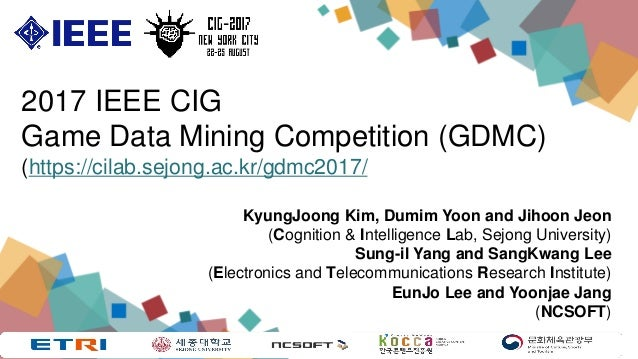 2017 IEEE CIG Game Data Mining Competition (GDMC) (https://cilab.sejong.ac.kr/gdmc2017/ 1 KyungJoong Kim, Dumim Yoon and J...