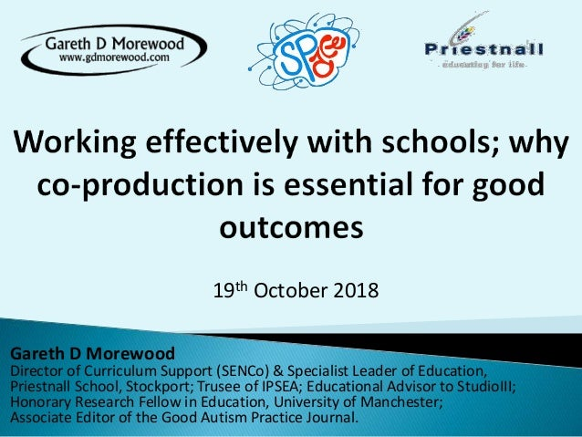 19th October 2018 Gareth D Morewood Director of Curriculum Support (SENCo) & Specialist Leader of Education, Priestnall Sc...