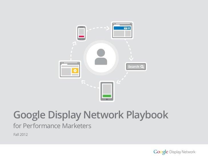 +1                                 SearchGoogle Display Network Playbookfor Performance MarketersFall 2012