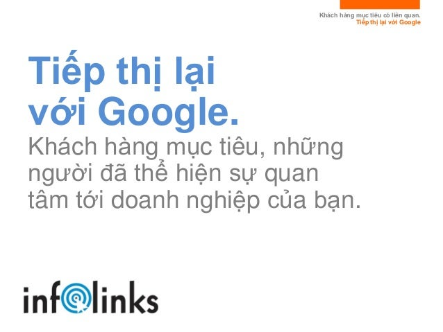 Khách hàng mục tiêu có liên quan. Tiếp thị lại với Google Tiếp thị lại với Google. Khách hàng mục tiêu, nhữ...
