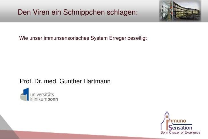 Den Viren ein Schnippchen schlagen:Wie unser immunsensorisches System Erreger beseitigtProf. Dr. med. Gunther Hartmann    ...