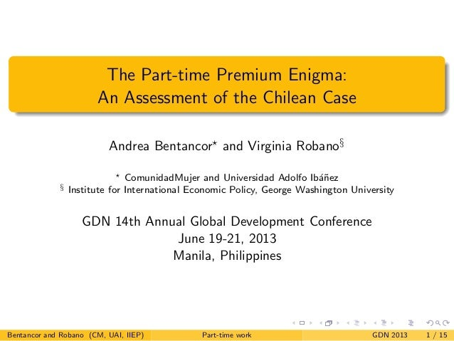 The Part-time Premium Enigma:An Assessment of the Chilean CaseAndrea Bentancor and Virginia Robano§ComunidadMujer and Univ...