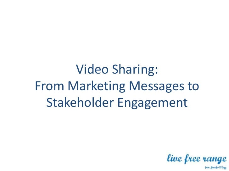 Video Sharing:From Marketing Messages to  Stakeholder Engagement