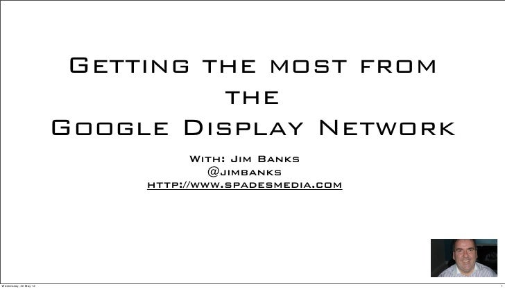 Getting the most from                                 the                       Google Display Network                    ...