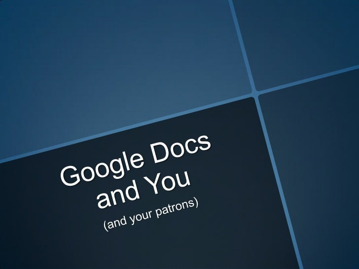Google Docs and You<br />(and your patrons) <br />