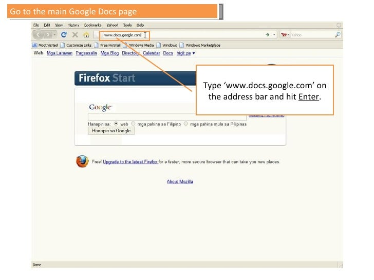 Type 'www.docs.google.com' on the address bar and hit  Enter . Go to the main Google Docs page