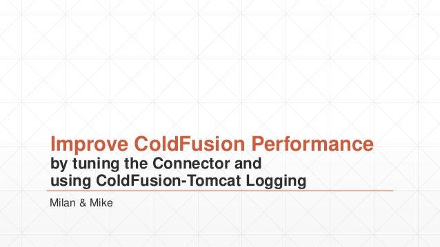Improve ColdFusion Performance by tuning the Connector and using ColdFusion-Tomcat Logging Milan & Mike