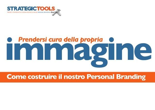 Che cos'è il Personal Branding Il Personal Branding è la presa in cura della nostra immagine, sotto di versi aspetti.