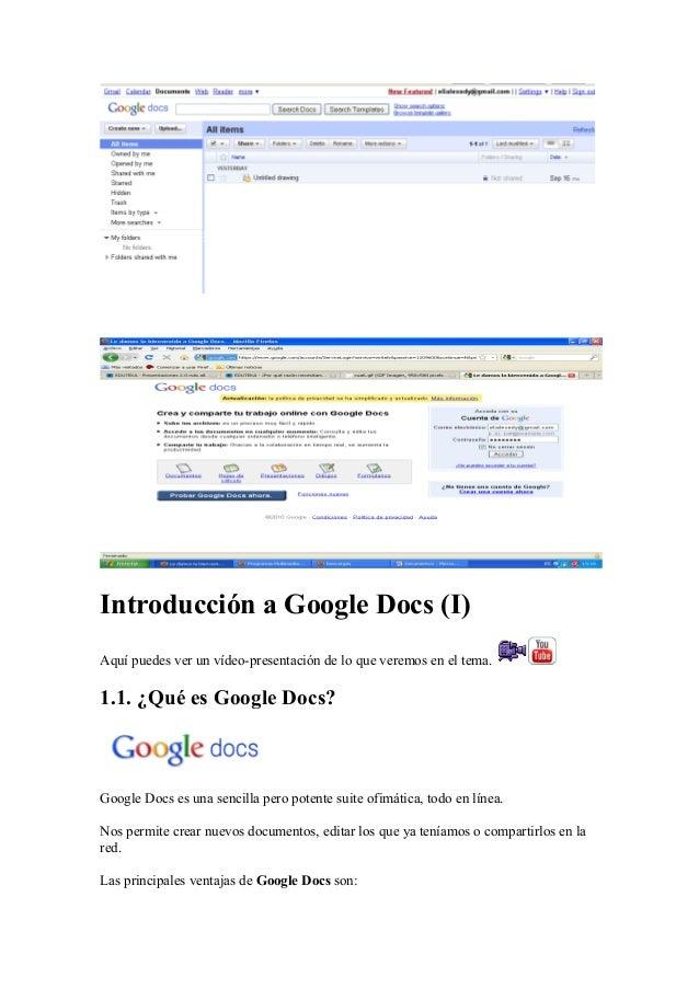 Introducción a Google Docs (I) Aquí puedes ver un vídeo-presentación de lo que veremos en el tema. 1.1. ¿Qué es Google Doc...