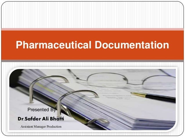 Pharmaceutical Documentation Presented By Dr.Safder Ali Bhatti AssistantManager Production